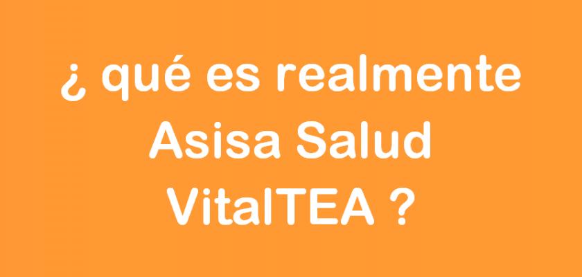 ¿Qué es realmente Asisa Salud VitalTEA? - Asisa VitalTEA