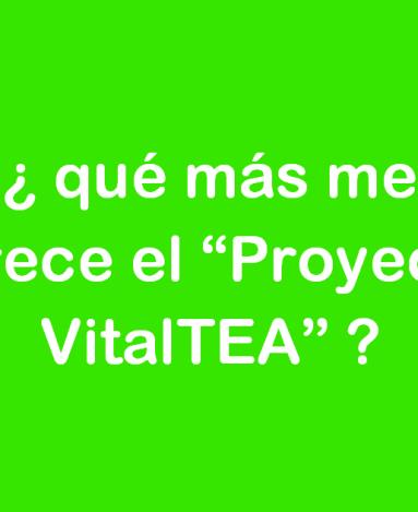 """¿ qué más me ofrece el """"Proyecto VitalTEA ?"""